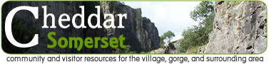 Cheddar Somerset - community and visitor resources for the village, gorge, and surrounding area